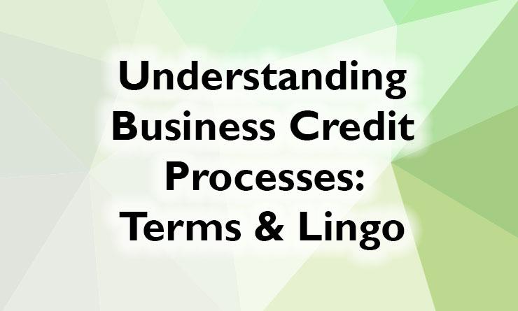 Understanding Business Credit Processes: Terms & Credit Lingo