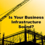 Is your business's infrastructure sound?